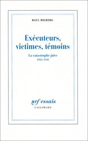 Exécuteurs, victimes, témoins. La catastrophe juive, 1933-1945