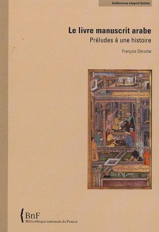 Le Livre manuscrit arabe. Préludes à u...