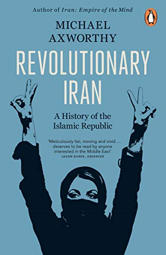 Revolutionary Iran: A History of the Islamic Republic Second Edition (Wright The Looming Tower)