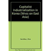 Capitalist Industrialization In Korea (Wvss on East Asia)