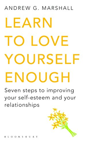 Portada del libro Learn to Love Yourself Enough: Seven Steps to Improving your Self - Esteem and your Relationships [Paperback] [Apr 15, 2015] Andrew G. Marshall