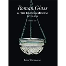 Roman Glass in the Corning Museum of Glass: v. 2 (Catalog)