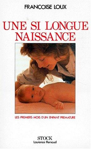 Une si longue naissance. Les premiers mois d'un enfant prématuré par Françoise Loux