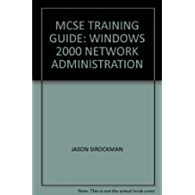 MCSE TRAINING GUIDE: WINDOWS 2000 NETWORK ADMINISTRATION
