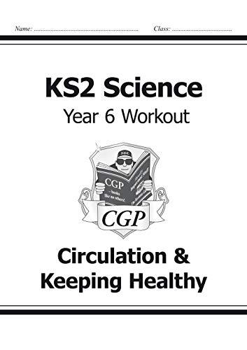 KS2 Science Year Six Workout: Circulation & Keeping Healthy