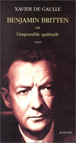 Benjamin Britten ou L'impossible quiètude par Xavier de Gaulle