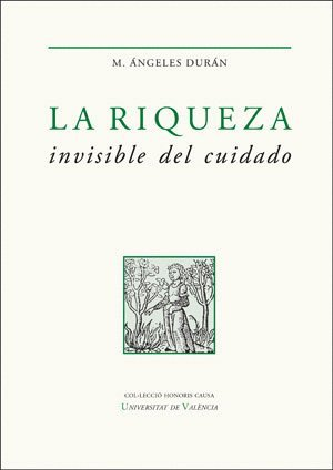 Riqueza invisible del cuidado,La (HONORIS CAUSA)