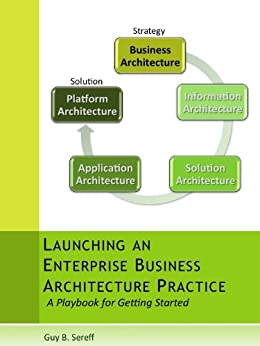 Launching an Enterprise Business Architecture Practice: A Playbook for Getting Started by [Sereff, Guy]