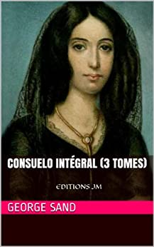 Consuelo intégral (3 tomes) par [Sand, George]