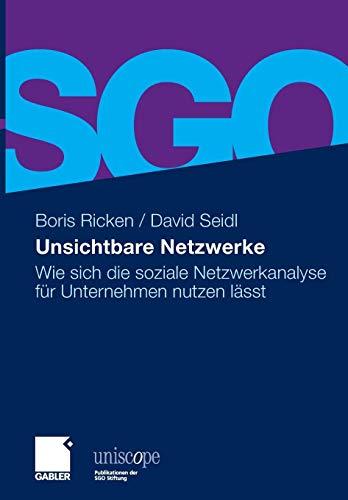 Unsichtbare Netzwerke: Wie sich die soziale Netzwerkanalyse für Unternehmen nutzen lässt (uniscope. Publikationen der SGO Stiftung)