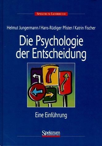Die Psychologie der Entscheidung: Eine Einführung by Helmut Jungermann (1998-01-01)