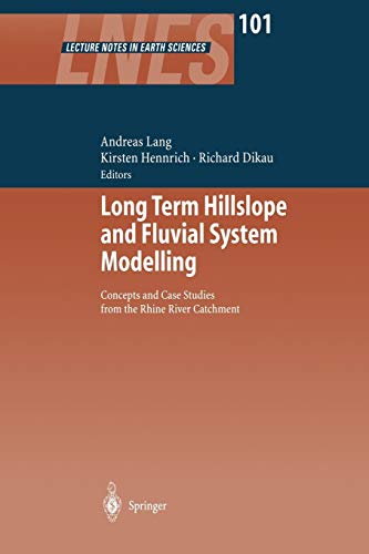 Long Term Hillslope and Fluvial System Modelling: Concepts And Case Studies From The Rhine River Catchment (Lecture Notes in Earth Sciences, Band 101)