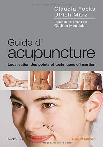 Guide d'acupuncture: Localisation des points et techniques d'insertion