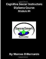 Cognitive Soccer Instructors Diploma Course: Module #4 (Volume 4) by Marcus DiBernardo (2015-12-28)