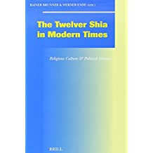 The Twelver Shia in Modern Times: Religious Culture & Political History: Religious Culture and Political History (Mnemosyne, Bibliotheca Classica Batava)