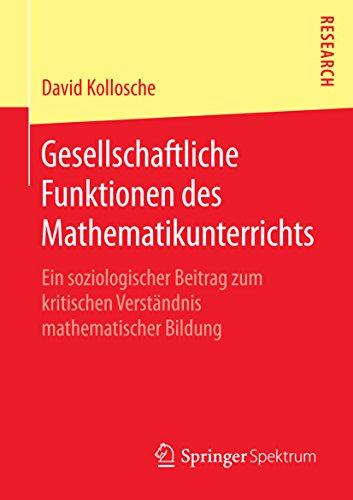 Gesellschaftliche Funktionen des Mathematikunterrichts: Ein soziologischer Beitrag zum kritischen Verständnis mathematischer Bildung