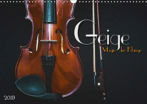 Geige - Magie der Klänge (Wandkalender 2019 DIN A3 quer): Stimmungsvolle Bilder und Nahaufnahmen verschiedener Violinen (Monatskalender, 14 Seiten ) (CALVENDO Kunst)