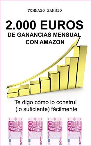 2.000 EUROS  DE GANANCIAS MENSUAL CON AMAZON: Te digo cómo lo construí (lo suficiente) fácilmente por Tommaso Sannio