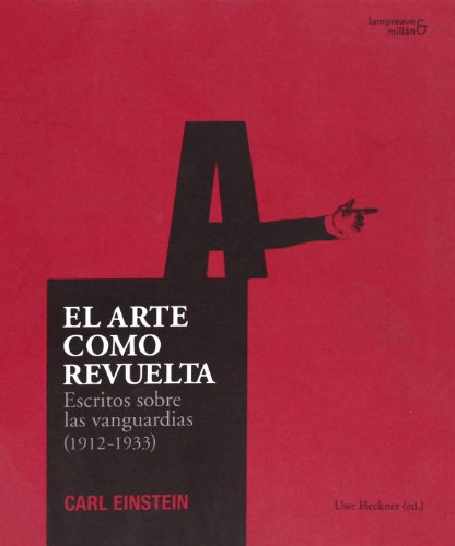Arte Como Revuelta, El - Escritos Sobre Las Vanguardias (1912-1933) (Arte (asimetricas)) por Carl Einstein