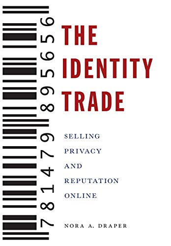 The Identity Trade: Selling Privacy and Reputation Online (Critical Cultural Communication)