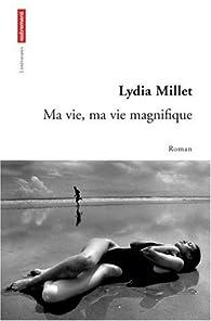 Ma vie, ma vie magnifique par Lydia Millet