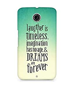 AMEZ laughter is timeless imagination has no age and dreams are forever Back Cover For Motorola Nexus 6