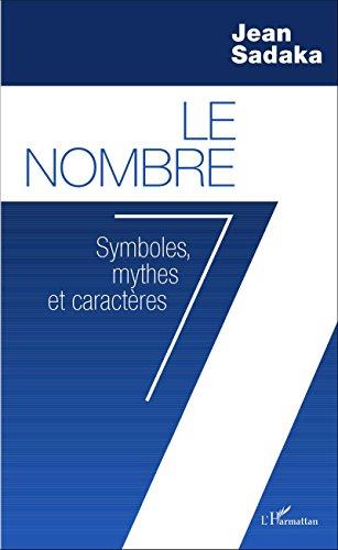 Le Nombre 7: Symboles, mythes et caractères par Jean Sadaka