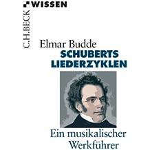 Schuberts Liederzyklen: Ein musikalischer Werkführer