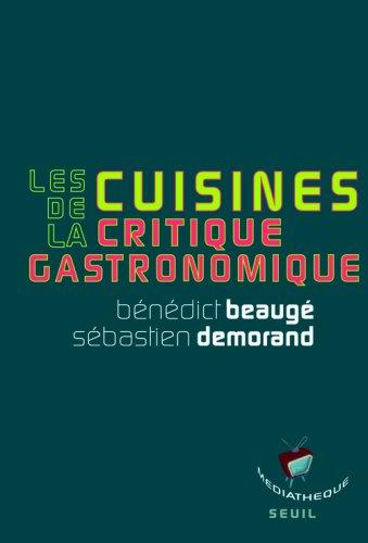 Les cuisines de la critique gastronomique par Bénédict Beaugé, Sébastien Demorand