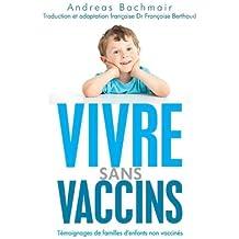 [ Vivre Sans Vaccins: Temoignages De Familles D'Enfants Non Vaccines (French) ] By Bachmair, Andreas (Author) [ Apr - 2013 ] [ Paperback ]