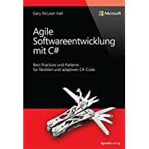 Agile Softwareentwicklung mit C#: Best Practices und Patterns für flexiblen und adaptiven C#-Code (Microsoft Press)