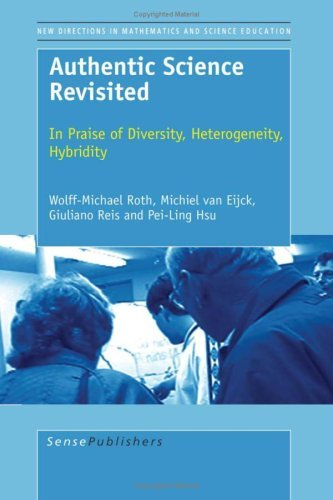 Authentic Science Revisited: In Praise of Diversity, Heterogeneity, Hybridity (New Directions in Mathematics and Science Education) by Wolff Michael Roth (2008-10-15)
