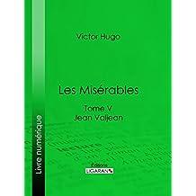 Les Misérables: Tome V - Jean Valjean (French Edition)