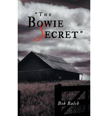[ The Bowie Secret ] By Balch, Bob ( Author ) [ Sep - 2013 ] [ Paperback ]