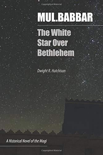 MUL.BABBAR: The White Star Over Bethlehem por Mr. Dwight Reed Hutchison