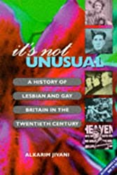 It's Not Unusual: History of Lesbian and Gay Britain in the 20th Century