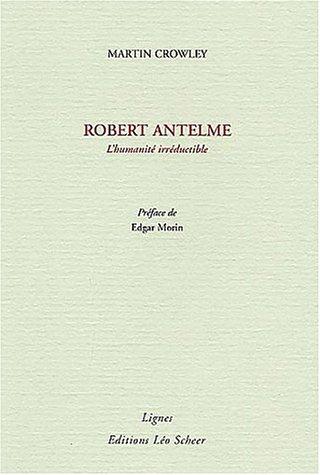 Robert Antelme : L'humanité irréductible
