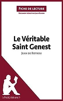 Le Véritable Saint Genest de Jean de Rotrou (Fiche de lecture): Résumé complet et analyse détaillée de l'oeuvre par [Raison, Julia]
