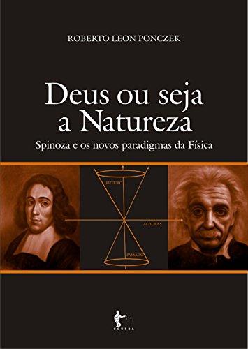 Deus ou seja a natureza: Spinoza e os novos paradigmas da física (Portuguese Edition) por Roberto Leon Ponczek