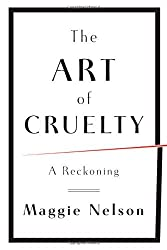 The Art of Cruelty: A Reckoning by Maggie Nelson (2012-01-10)