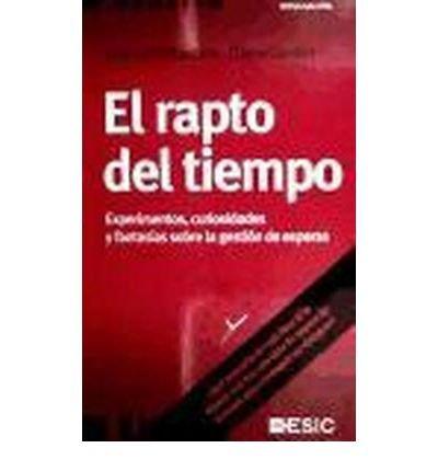 El rapto del tiempo. Experimentos, curiosidades y fantas?as sobre la gesti?n de esperas (Paperback)(Spanish) - Common