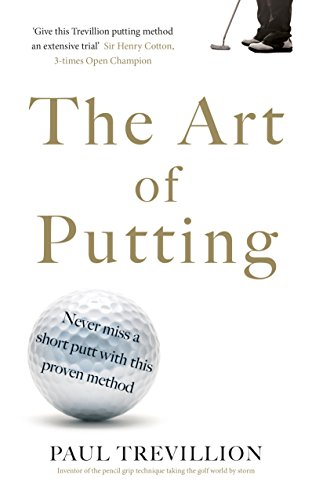 The Art of Putting: Trevillion's Method of Perfect Putting (English Edition) por Paul Trevillion