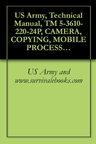 US Army, Technical Manual, TM 5-3610-220-24P, CAMERA, COPYING, MOBILE PROCESS, 208 V, 60 HZ, 24X30-INCH (CONSOLIDATED INTERNATIONAL MODEL 1969) (FSN 3610-400-7588) (24X MICROFICHE), (English Edition) (Usa Camillus)