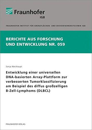 Entwicklung einer universellen DNA-basierten Array-Plattform zur verbesserten Tumorklassifizierung am Beispiel des diffus großzelligen B-Zell-Lymphoms (Berichte aus Forschung und Entwicklung IGB)