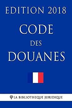 Code des douanes: Edition 2018