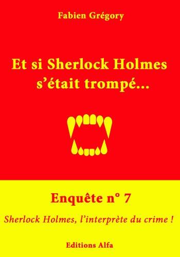 Enquête n°7 : Sherlock Holmes, l'interprète du crime ! (Et si Sherlock Holmes s'était trompé ?) par Fabien Grégory