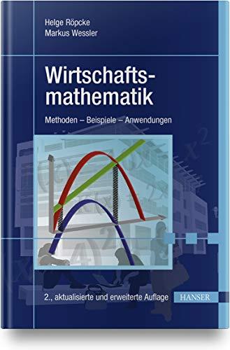 Wirtschaftsmathematik: Methoden - Beispiele - Anwendungen