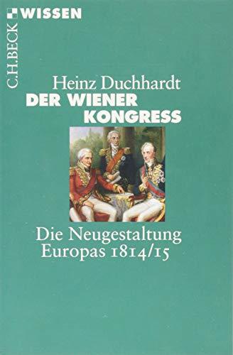 Der Wiener Kongress: Die Neugestaltung Europas 1814/15 (Beck\'sche Reihe)