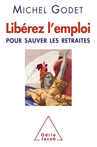 Libérez l'emploi: Pour sauver les retraites (OJ.ECONOMIE) par Michel Godet