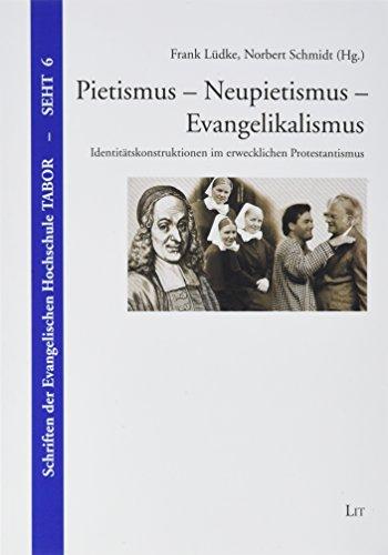 Pietismus - Neupietismus - Evangelikalismus: Identitätskonstruktionen im erwecklichen Protestantismus